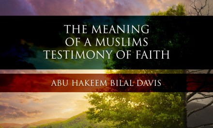 The Meaning Of A Muslims Testimony Of Faith – Part 1 | Abu Hakeem