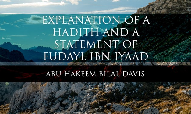 Explanation of a Hadith and a statement of Fudayl Ibn Iyaad | Abu Hakeem & Uways at-Taweel