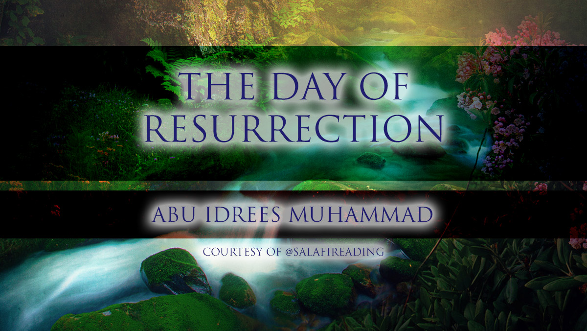 The Day of Resurrection | Abu Idrees Muhammad