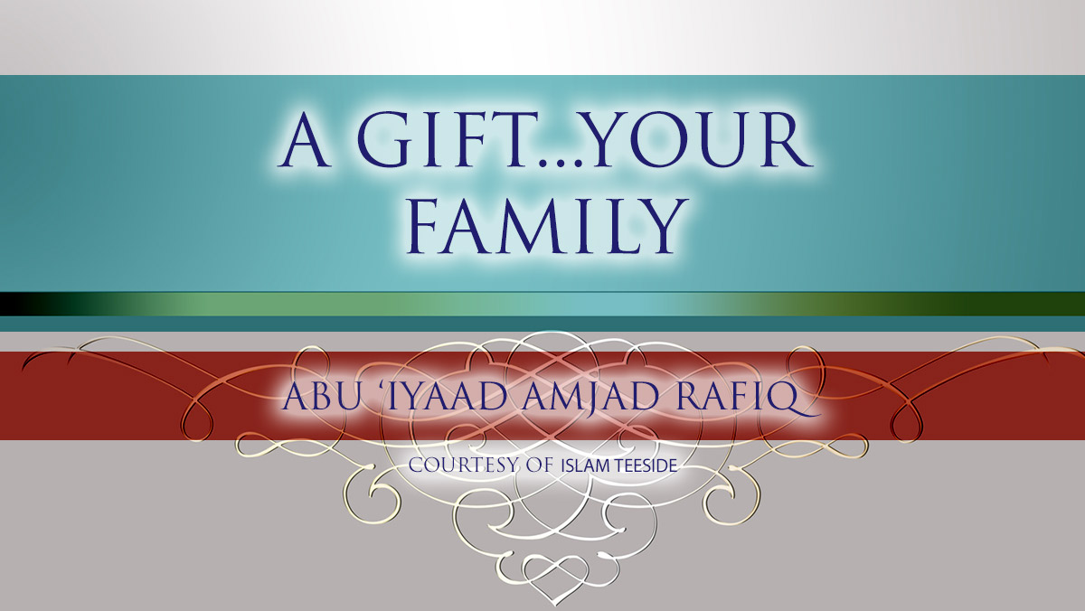 A Gift...Your Family | Abu Iyaad | Teeside
