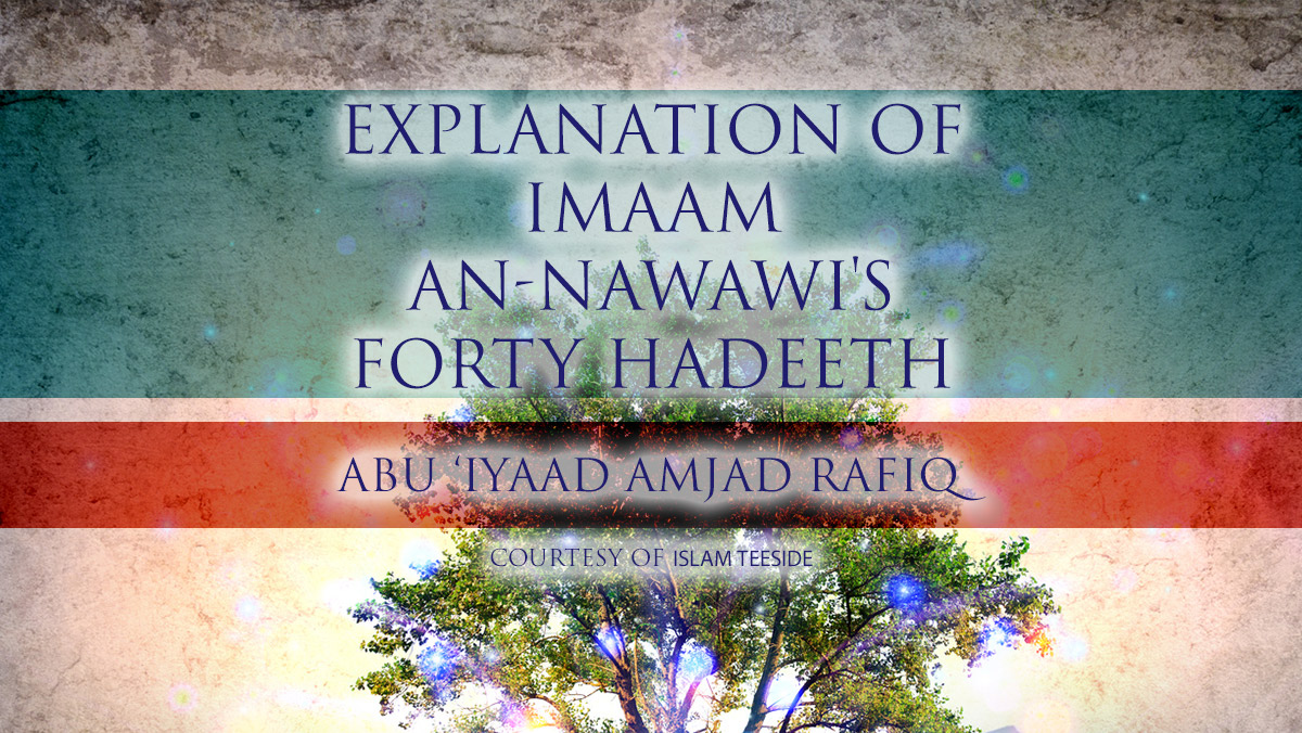Explanation of Imaam an-Nawawi's Forty Hadeeth - Abu Iyaad Amjad Rafiq