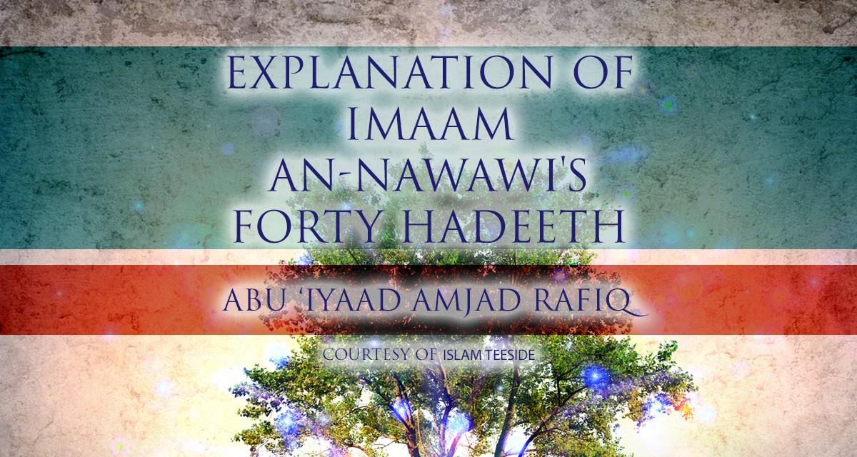 Explanation of Imaam an-Nawawi's Forty Hadeeth | Abu Iyaad | Teeside