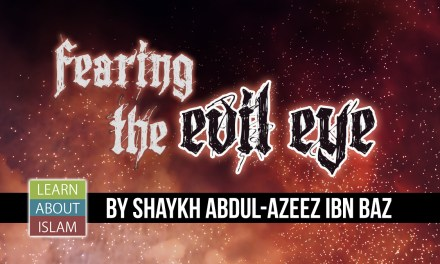 Fearing the Evil Eye – Shaykh Abdul-Azeez ibn Baz