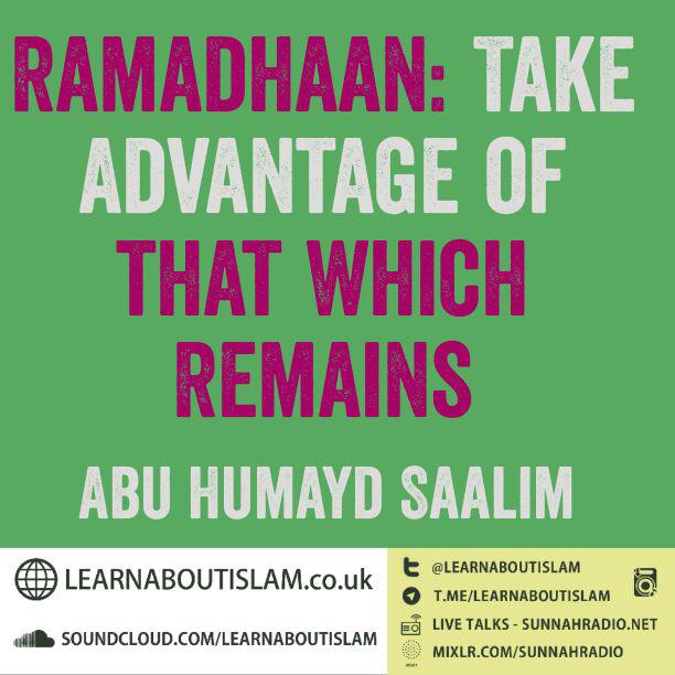 Ramadhaan: Take Advantage of that which Remains – Abu Humayd Saalim