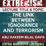 Ignorance and its Effect upon Terrorism | Abu Hakeem | Manchester