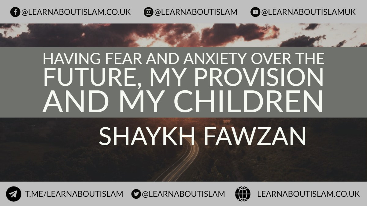 What to do if you are worried about your Children Future and Provision - Shaykh Fawzaan