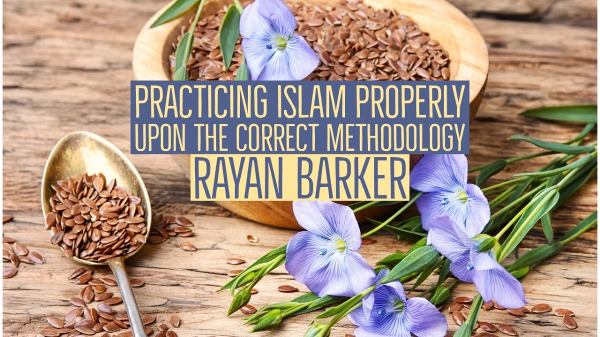 Practising Islam Properly Upon the Correct Methodology - Rayaan Barker