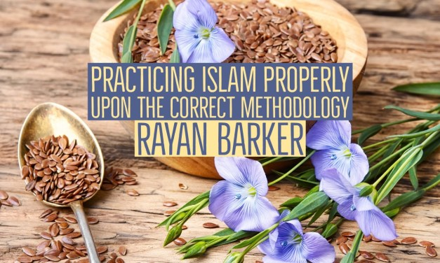 Practising Islam Properly Upon the Correct Methodology – Rayaan Barker