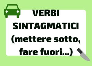 sintagmatici (mettere sotto, fare fuori...) italiano