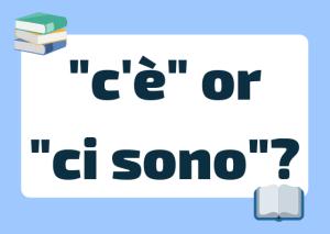 Italian c'è or ci sono