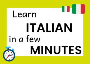 learn Italian in a few minutes