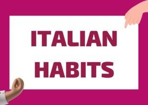 Italian habits
