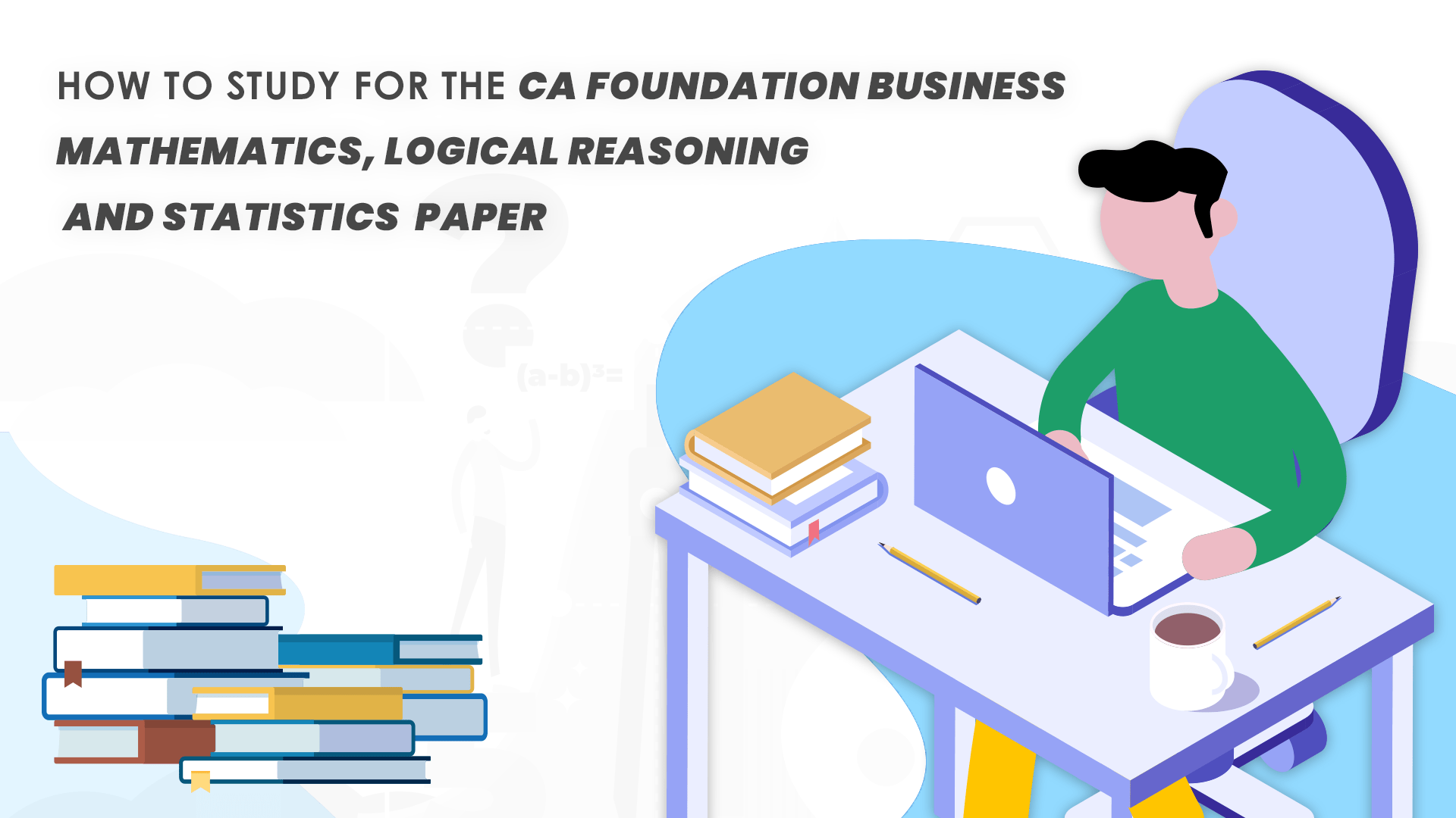 How to Study for the CA Foundation Business Mathematics, Logical Reasoning and Statistics Paper
