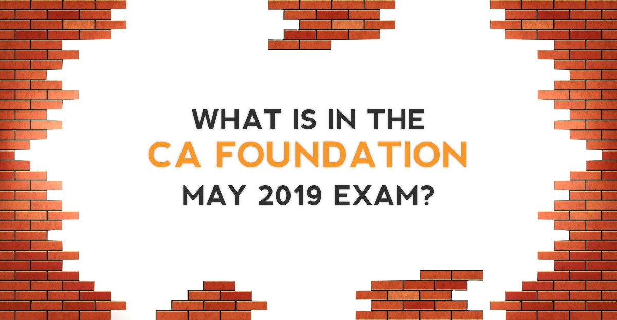 What is in the CA Foundation May 2019 Exam?