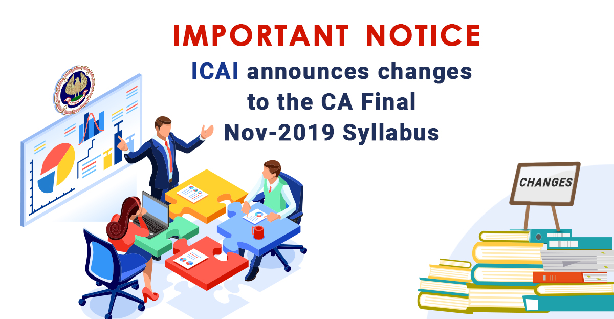 Important Announcement: ICAI has Made Changes to the CA Final November 2019 Exam (NEW Syllabus)