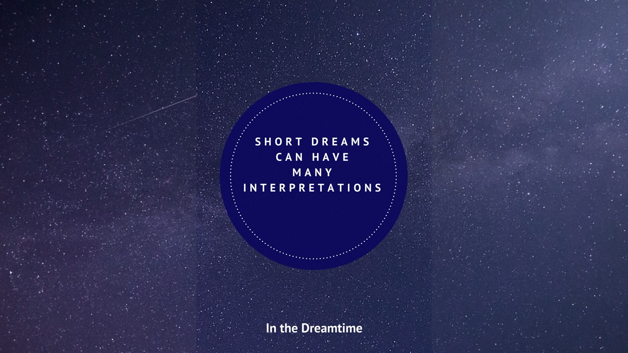 Many Interpretations of Short Dreams