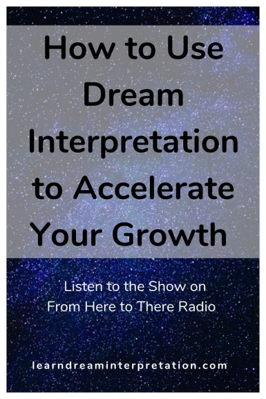 Accelerate your growth with dream interpretation on From Here to There Radio