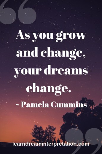 As you grow and change, your dreams change