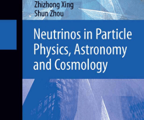 Neutrinos in Particle Physics, Astronomy and Cosmology By Zhi-Zhong Xing and Shun Zhou
