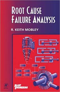 Root Cause Failure Analysis By Keith R. Mobley