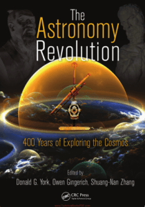 The Astronomy Revolution, 400 Years of Exploring the Cosmos By Donald G. York
