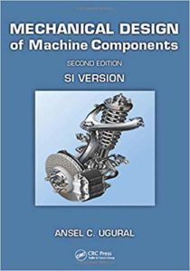 Mechanical Design of Machine Components By Ansel C. Ugural