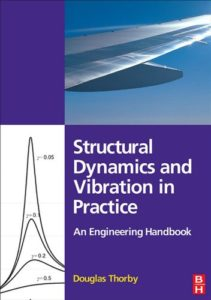 Structural Dynamics and Vibration in Practice By Douglas Thorby