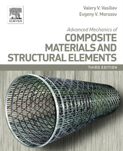 Advanced Mechanics of Composite Materials and Structural Elements By Valery V. Vasiliev
