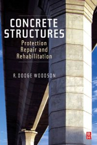 Concrete Structures: Protection, Repair and Rehabilitation By R. Dodge Woodson