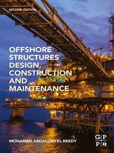Offshore Structures: Design, Construction and Maintenance By Mohamed A. El-Reedy