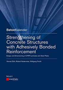 Strengthening of Concrete Structures with Adhesively Bonded Reinforcement By Konrad Zilch