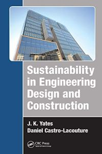 Sustainability in Engineering Design and Construction By J. K. Yates