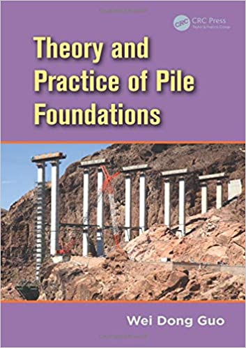 Theory and Practice of Pile Foundations By Wei Dong Guo