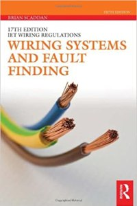18th Edition IET Wiring Regulations, Wiring Systems and Fault Finding for Installation Electricians By Brian Scaddan