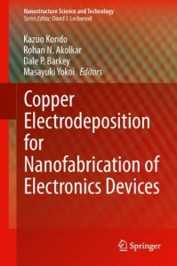 Copper Electrodeposition for Nanofabrication of Electronics Devices By Kazuo Kondo