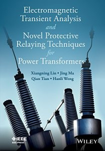 Electromagnetic Transient Analysis and Novel Protective Relaying Techniques for Power Transformers By Xiangning Lin