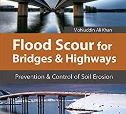 Flood Scour for Bridges and Highways By Mohiuddin A. Khan