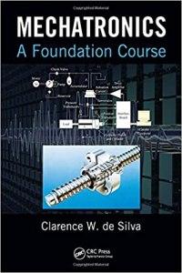 Mechatronics: A Foundation Course By Clarence W. de Silva