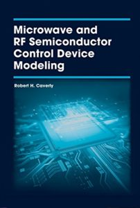 Microwave and RF Semiconductor Control Device Modeling By Robert H. Caverly