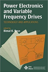Power Electronics and Variable Frequency Drives By Bimal K. Bose