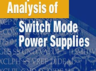 Practical Computer Analysis of Switch Mode Power Supplies By Johnny C. Bennett