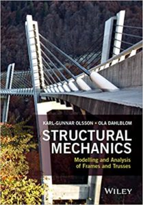 Structural Mechanics: Modelling and Analysis of Frames and Trusses By Karl–Gunnar Olsson