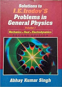 Solutions to I E Irodov's Problems in General Physics Volume 1 By Abhay Kumar Singh