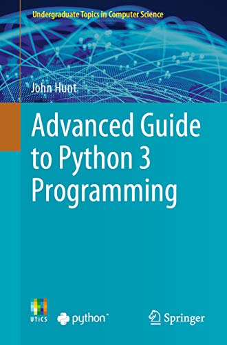 Advanced Guide to Python 3 Programming By John Hunt