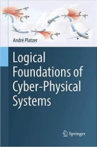 Logical Foundations of Cyber-Physical Systems By Andre Platzer