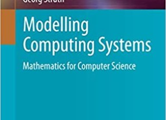 Modelling Computing Systems: Mathematics for Computer Science By Faron Moller and Georg Struth