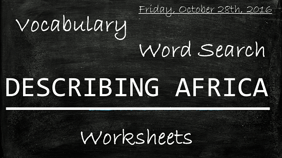 Vocabulary: How to describe Africa, Learn English With Africa, October 2016 (English worksheets)