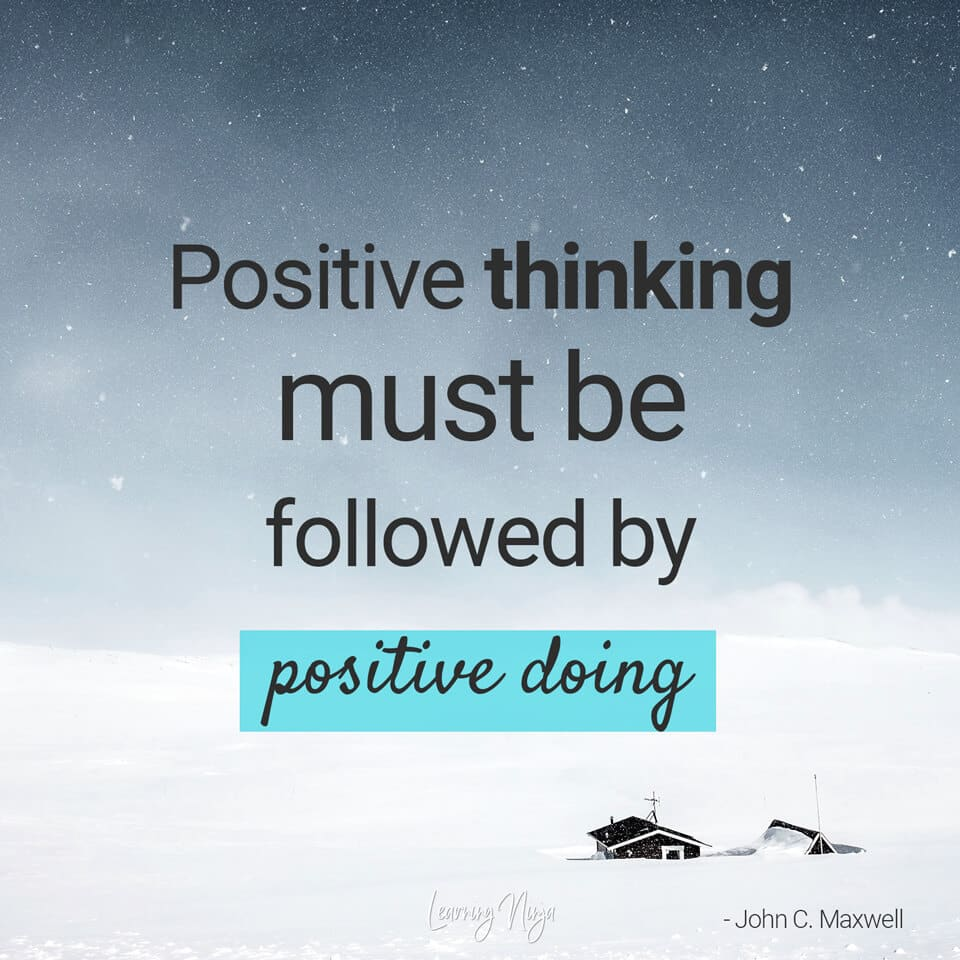 """""""Positive thinking must be followed by positive doing"""" – John C. Maxwell quote"""