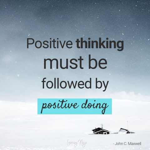 """Positive thinking must be followed by positive doing"" – John C. Maxwell quote"