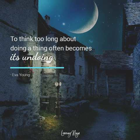 Mindset Ninja Quotes: To think too long about doing a thing often becomes its undoing - Eva Young